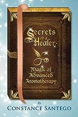 Secrets of a Healer - Magic of Advanced Aromatherapy Paperback