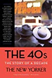 img - for The 40s: The Story of a Decade (New Yorker: The Story of a Decade) book / textbook / text book