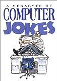 A Megabyte Of Computer Jokes (Joke Books)