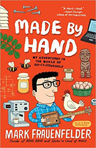 Made by hand my adventures in the world of do it yourself mark made by hand my adventures in the world of do it yourself mark frauenfelder 9781591844433 amazon books solutioingenieria Choice Image