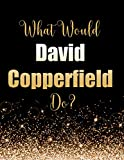 What Would David Copperfield Do?: Large Notebook/Diary/Journal for Writing 100 Pages, Gift for Fans of Magician David Copperfield