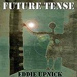 Future Tense   Eddie Upnick