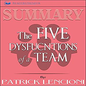 Summary: The Five Dysfunctions of a Team Hörbuch von  Readtrepreneur Publishing Gesprochen von: Douglas Birk