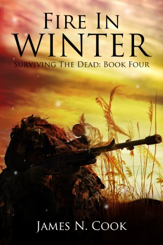 Fire In Winter (Surviving the Dead Book 4) by [Cook, James]