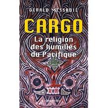 CARGO : RELIGION DES HUMILIES DU PACIFIQUE (LA)