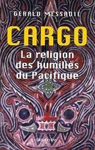 Cargo, la religion des humiliés du Pacifique par Gerald Messadié