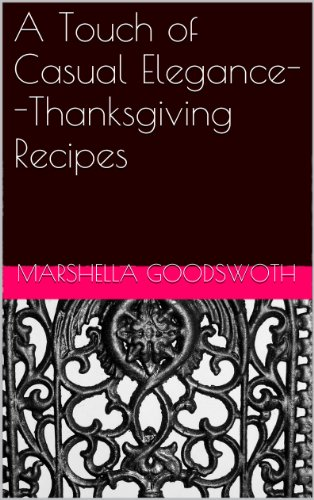 A Touch of Casual Elegance--Thanksgiving Recipes