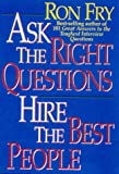 Ask the Right Questions, Hire the Best People, Ronald W. Fry, 1564144143