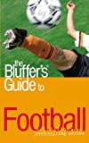 The Bluffer's Guide to Football (Bluffer's Guides)