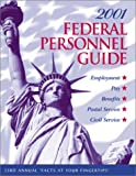 Federal Personnel Guide, 2001 : Employment, Pay, Benefits, Civil Service, Postal Service, Kenneth D. Whitehead, 1881097099