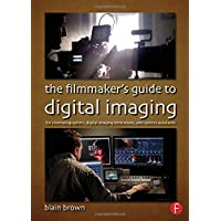 The Filmmaker's Guide to Digital Imaging: for Cinematographers, Digital Imaging Technicians, and Camera Assistants