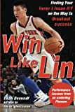 Win Like Lin: Finding Your Inner Linsanity on the Way to Breakout Success, Deveney, Sean, 0071803998
