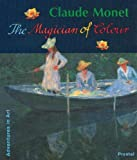 Claude Monet: The Magician of Colour (Adventures in Art)