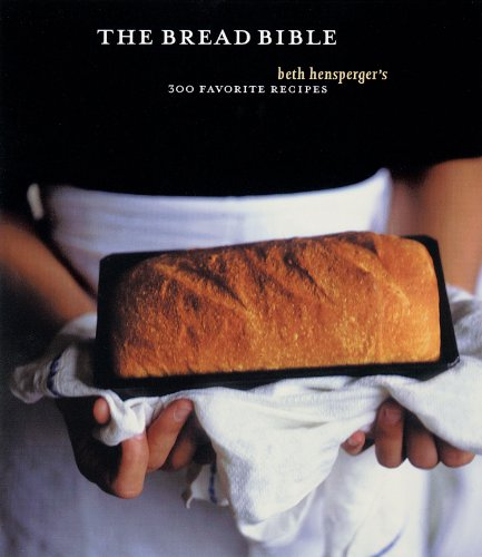 The Bread Bible: 300 Favorite Recipes (China Wheat Fine)