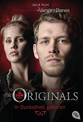 THE ORIGINALS - In Dunkelheit geboren (THE ORIGINALS-Reihe, Band 1) Taschenbuch – 12. Oktober 2015 Julie Plec Michaela Link cbt 3570310299