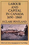 Labour and Capital in Canada, 1650-1860, Pentland, H. Clare, 088862378X