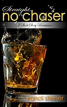 Straight, No Chaser: A Short Story Bromance (Chasers) by [Steiner, Kandi]