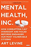 Image of Mental Health Inc: How Corruption, Lax Oversight, and Failed Reforms Endanger Our Most Vulnerable Citizens