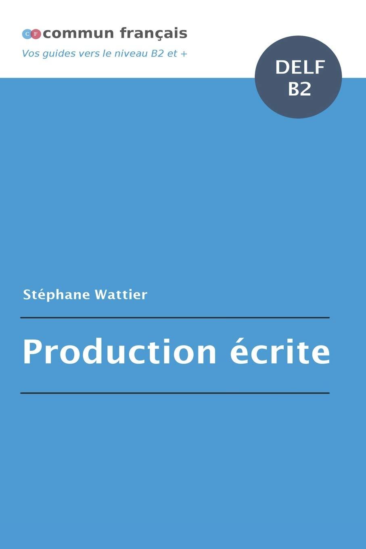 Production écrite Delf B2 Amazon Co Uk Stéphane Wattier Books