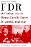 FDR, the Vatican, and the Roman Catholic Church in America, 1933-1945 (The World of the Roosevelts)