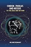 img - for Chiron, Pholus and Nessus: To the Edge and Beyond book / textbook / text book