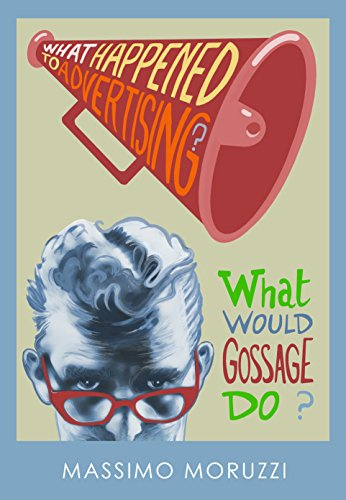 What Happened To Advertising? What Would Gossage Do?]()