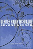 Weather Radar Technology Beyond Nexrad, National Research Council Staff and Committee on Weather Radar Technology Beyond NEXRAD, 0309084660