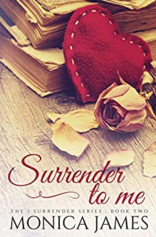 Surrender to Me (I Surrender Series Book 2) by [James, Monica]