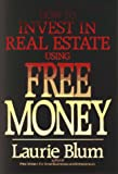 How to Invest in Real Estate Using Free Money, Laurie Blum, 0471524891