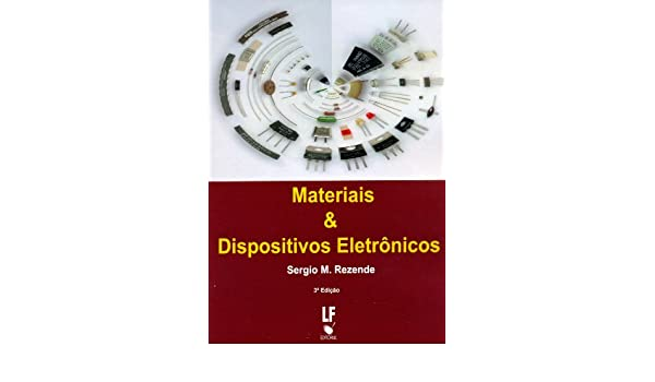 Materiais E Dispositivos Eletrônicos: Sérgio M. Rezende: 9788578611347: Amazon.com: Books