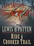 Ride a Crooked Trail, Lewis B. Patten, 0786277483