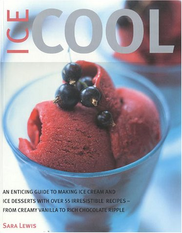 - Ice Cool: An Enticing Guide to Making Ice Cream and Ice Desserts with Over 55 Irresistible Recipes--From Creamy Vanilla to Rich Chocolate Ripple