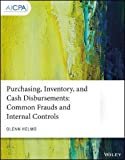 Purchasing, Inventory, and Cash Disbursements: Common Frauds and Internal Controls