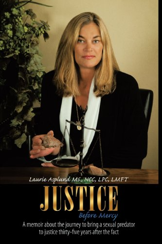 Justice Before Mercy: A memoir about the journey to bring a sexual predator to justice thirty-five years after the fact