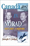 Canada in NORAD, 1957-2007 : A History, Jockel, Joseph T., 1553391357