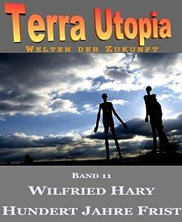 ebooks kindle terra utopia 11 hundert jahre frist german edition wilfried hary. Black Bedroom Furniture Sets. Home Design Ideas