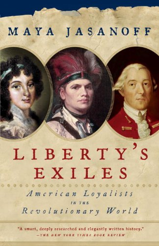 Liberty's Exiles: American Loyalists in the Revolutionary World by [Jasanoff, Maya]