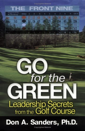 Go For the Green: Leadership Secrets from the Golf Course (The Front