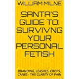 SANTA'S GUIDE TO: SURVIVING YOUR PERSONAL FETISH!