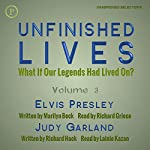 Unfinished Lives: What If Our Legends Lived On? Volume 3: Elvis Presley and Judy Garland | Marilyn Beck,Richard Hack