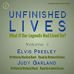 Unfinished Lives: What If Our Legends Lived On? Volume 3: Elvis Presley and Judy Garland Audiobook