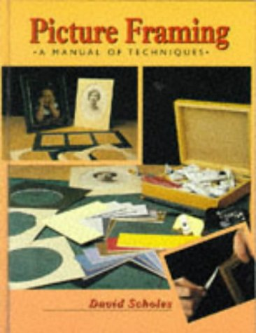 Picture Framing: A Manual of Techniques by David Scholes