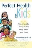 Product review for Perfect Health for Kids: Ten Ayurvedic Health Secrets Every Parent Must Know