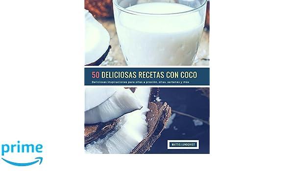 50 Deliciosas Recetas Con Coco: Deliciosas inspiraciones para ollas a presión, ollas, sartenes y más (Volume 1) (Spanish Edition): Mattis Lundqvist: ...