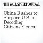 China Rushes to Surpass U.S. in Decoding Citizens' Genes | Preetika Rana