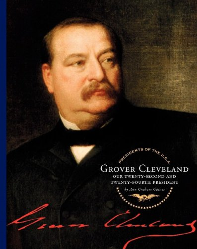 Grover Cleveland: Our Twenty-Second and Twenty-Fourth President (Presidents of the U.S.A.) pdf