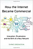 img - for How the Internet Became Commercial: Innovation, Privatization, and the Birth of a New Network (The Kauffman Foundation Series on Innovation and Entrepreneurship) book / textbook / text book