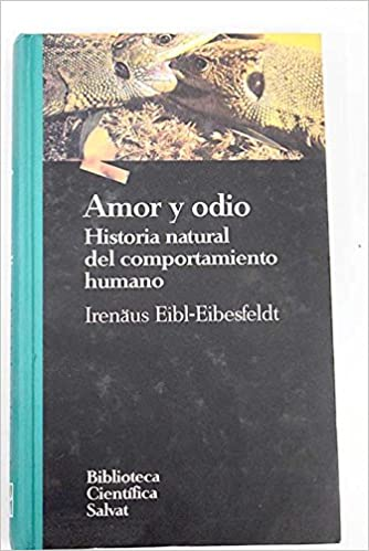 Amor y odio. Historia natural del comportamiento humano. Tapa blanda by EIB...: Amazon.es: EIBL-EIBESFELDT, Irenäus.-: Libros
