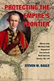 Protecting the Empire's Frontier : Officers of the 18th (Royal Irish) Regiment of Foot During Its North American Service, 1767-1776, Baule, Steven M., 0821420550