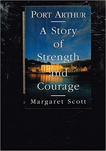 Port Arthur A Story Of Strength And Courage Margaret Scott
